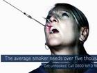 V rámci kampaně boje proti kouření byl natočen reklamní šot, banery pro internet a pro reklamní plochy. Toto vše sjednocuje společný detail: kuřáci byli hrůzostrašně vyobrazeni s rybářskými háčky v ústech nebo ve tváři.